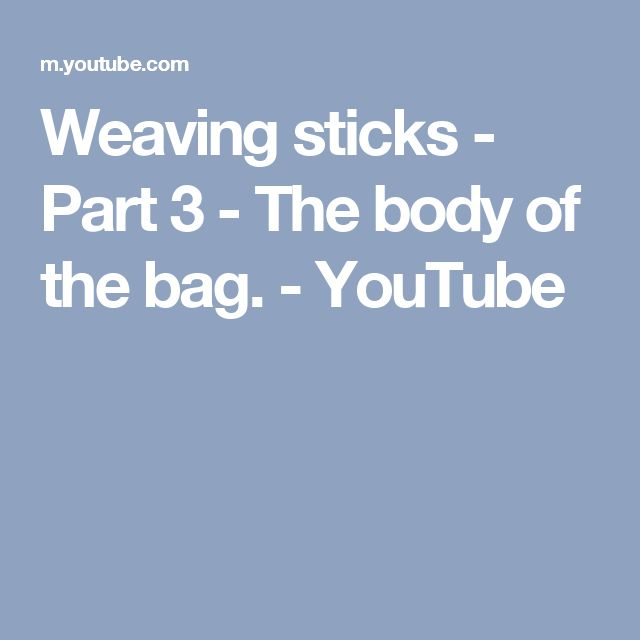 Weaving sticks - Part 3 -  The body of the bag. - YouTube