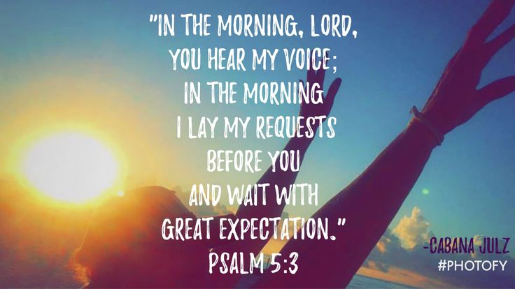 """""""In the morning, LORD, you hear my voice; in the morning I lay my requests before you and wait in great expectation."""" -Psalm 5:3   Cabana Julz®, InspiraGraphics"""
