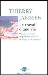 Le travail d'une vie : Quand psychologie et spiritualité donnent un sens à notre existence.Thierry Janssen. Il nous arrive à tous de nous dire que nous vivons à la superficie de nous-mêmes, comme des auto-mates, conditionnés par l'idée préconçue de qui nous sommes. Au-delà des apparences, Thierry Janssen nous invite à découvrir ce qui constitue l'essence de notre humanité. Inspiré par la pensée de la Chine et de l'Inde, influencé par les acquis de la psychologie humaniste de l'Occident ..