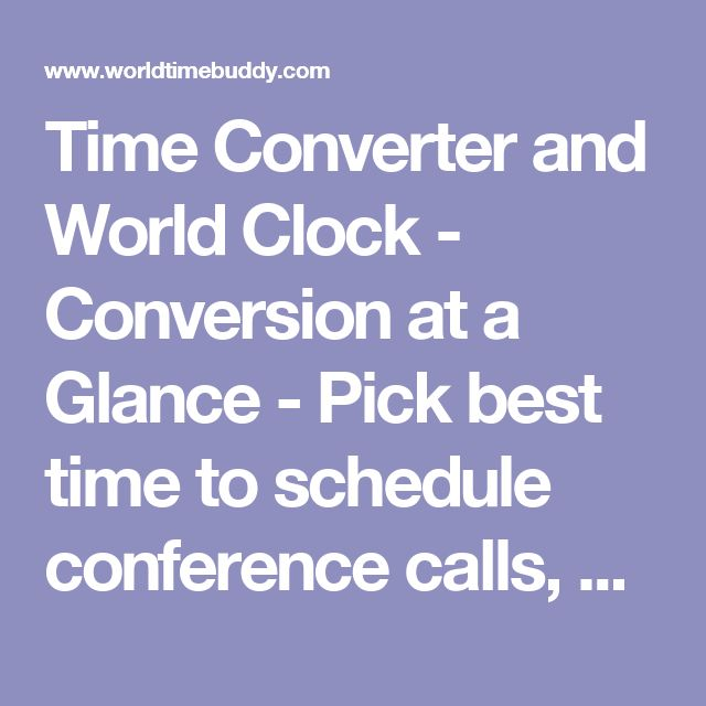 Time Converter and World Clock - Conversion at a Glance - Pick best time to schedule conference calls, webinars, online meetings and phone calls.