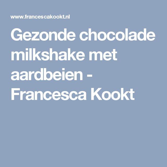 Gezonde chocolade milkshake met aardbeien - Francesca Kookt
