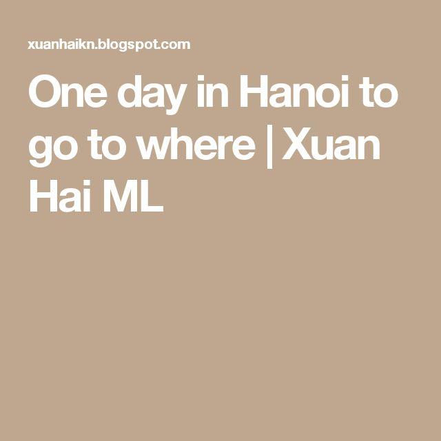 One day in Hanoi to go to where | Xuan Hai ML