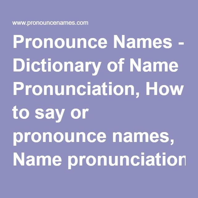 Pronounce Names - Dictionary of Name Pronunciation, How to say or pronounce names, Name pronunciation website