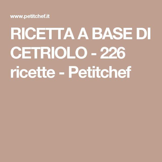 RICETTA A BASE DI CETRIOLO - 226 ricette - Petitchef