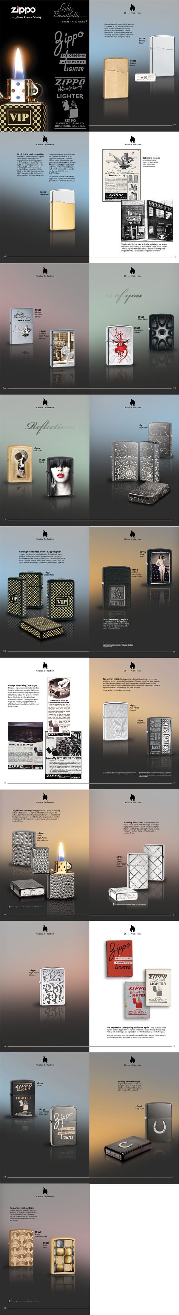 Introducing the 2013/2014 Zippo Choice Catalog! Choice is a handpicked collection of Zippo lighters, selected from hundreds of concepts submitted by our best designers, guaranteed to appeal to even the most refined tastes. Click here to see our entire new collection of Zippo Windproof and Blu Butane lighters!