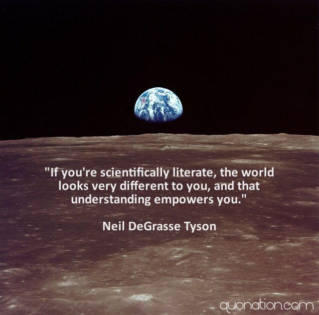 """If you're scientifically literate, the world looks very different to you, and that understanding empowers you."""