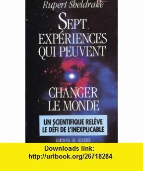 Sept Exp�riences qui peuvent changer le monde (9782268018676) Rupert Sheldrake , ISBN-10: 2268018679  , ISBN-13: 978-2268018676 ,  , tutorials , pdf , ebook , torrent , downloads , rapidshare , filesonic , hotfile , megaupload , fileserve