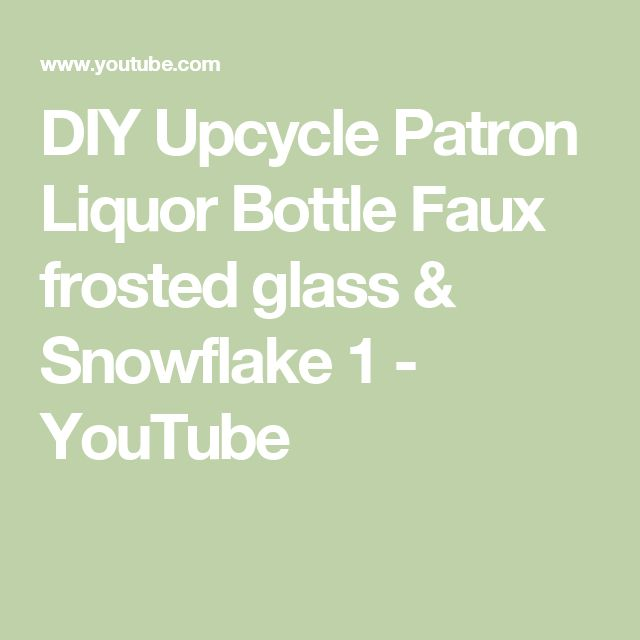 DIY Upcycle Patron Liquor Bottle Faux frosted glass & Snowflake 1 - YouTube
