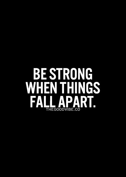 Be strong when things fall apart... inspirational quote