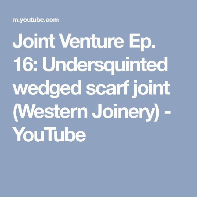 Joint Venture Ep. 16: Undersquinted wedged scarf joint (Western Joinery) - YouTube