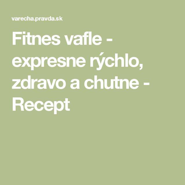 Fitnes vafle - expresne rýchlo, zdravo a chutne - Recept