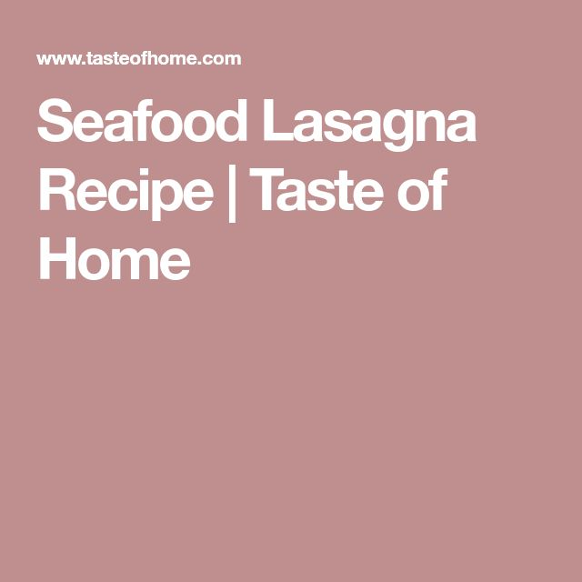 Seafood Lasagna Recipe | Taste of Home