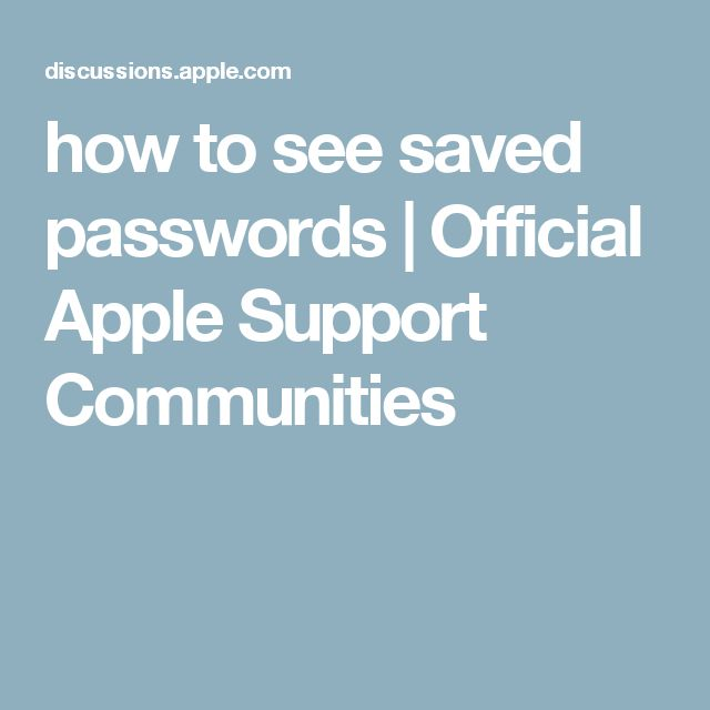 how to see saved passwords | Official Apple Support Communities
