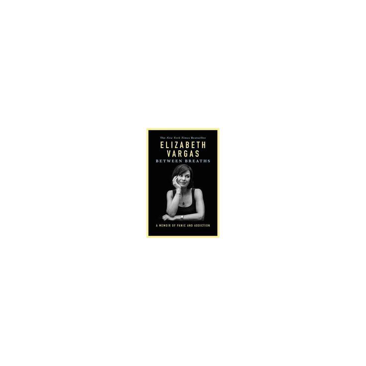 Between Breaths : A Memoir of Panic and Addiction (Reprint) (Paperback) (Elizabeth Vargas)