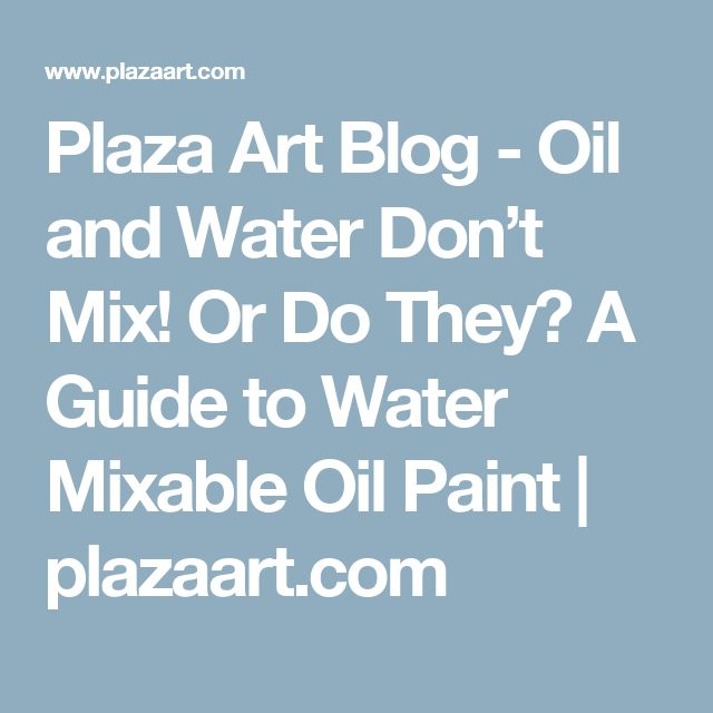 Plaza Art Blog - Oil and Water Don't Mix! Or Do They? A Guide to Water Mixable Oil Paint | plazaart.com