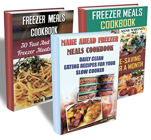 Freezer Meals BOX SET 3 In 1  60 Fast And Simple Freezer Recipes + 15 Make Ahead Healthy Recipes For Your Slow Cooker: (Freezer Meals For The Slow Cooker, ... crockpot, slow cooker freezer recipes) by [Williams, Micheal, Whitney, Anne, Brown, Micheal]