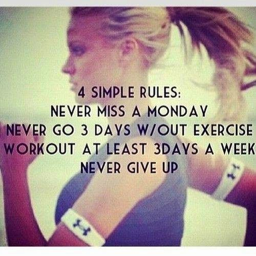 4 Simple Rules: Never miss a Monday, Never go 3 days without exercise, workout at least 3 days a week, and never give up.