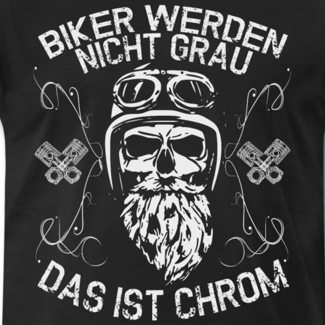 Biker will not gray- That's Chrome :) Chopper motorcycle Harley Davidson  – T-Shirts – Shop:   RS CUSTOMSTYLEZ