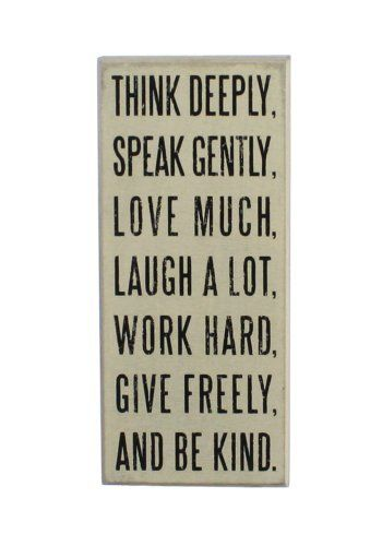 """""""Think Deeply""""... Hanging or Standing Décor Wood Box Sign for the Home - Office - Desk, Wall or Tabletop Display - 9"""" X 4"""" by Primitives by Kathy. $15.50. Painted wood. 1.75"""" deep. can be hung on a wall or can stand alone on a flat surface. 9"""" x 4"""". This decorative wooden box sign reminds you to """"Think deeply, speak gently, love much, laugh a lot, work hard, give freely, and be kind.""""  Painted to have a rustic and distressed finish, this sign is a great decorative item f..."""