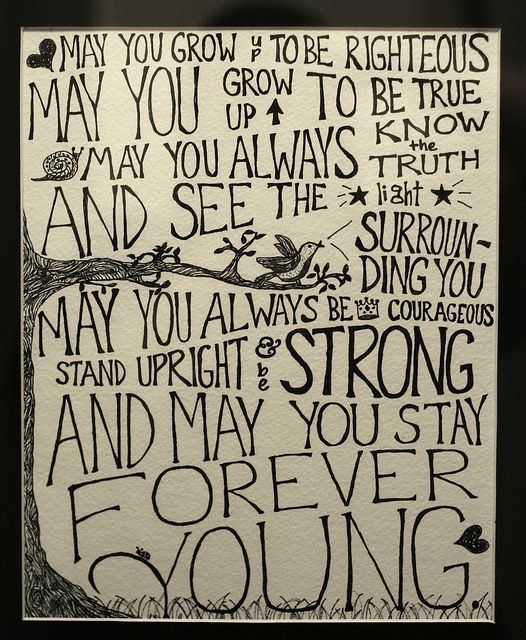 """""""May God bless and keep you always. May your wishes all come true (...) And may you stay forever young"""""""
