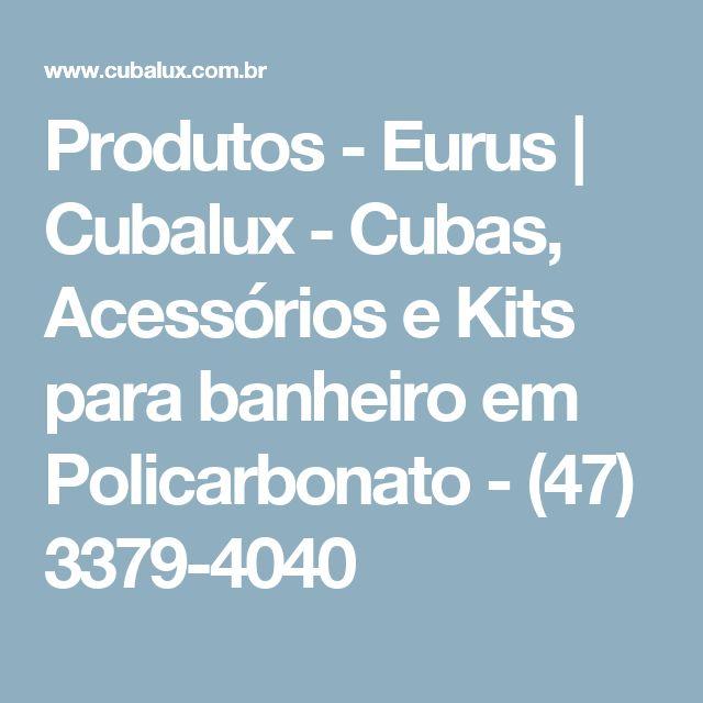 Produtos - Eurus | Cubalux - Cubas, Acessórios e Kits para banheiro em Policarbonato - (47) 3379-4040