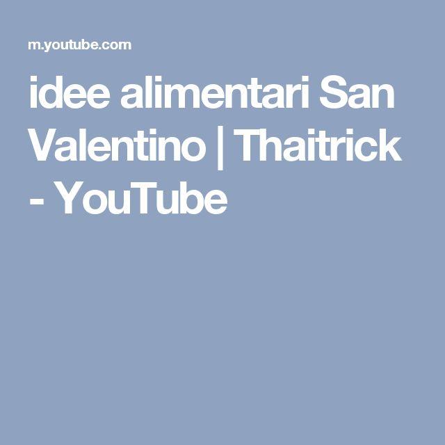 idee alimentari San Valentino | Thaitrick - YouTube