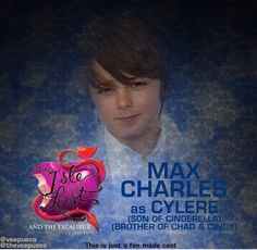 Max Charles as Cylere the son of Cinderella/ brother of Cindy -Chad