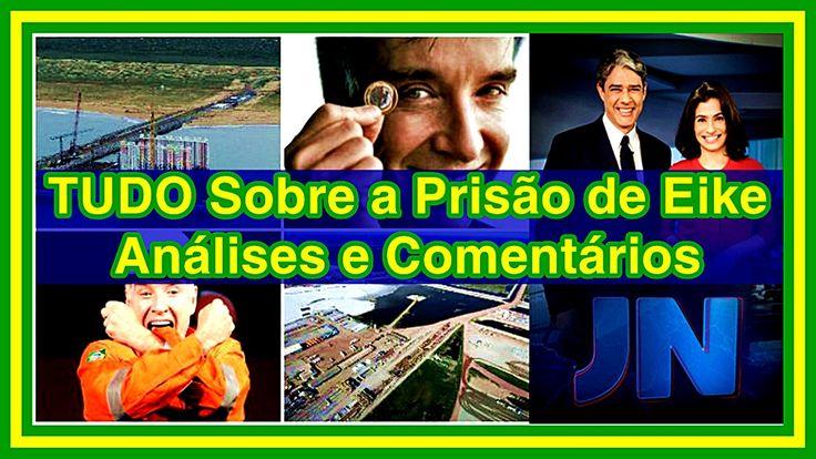 Eike  Preso -  Jornal Nacional Com Comentários e Análises - TUDO Sobre a...