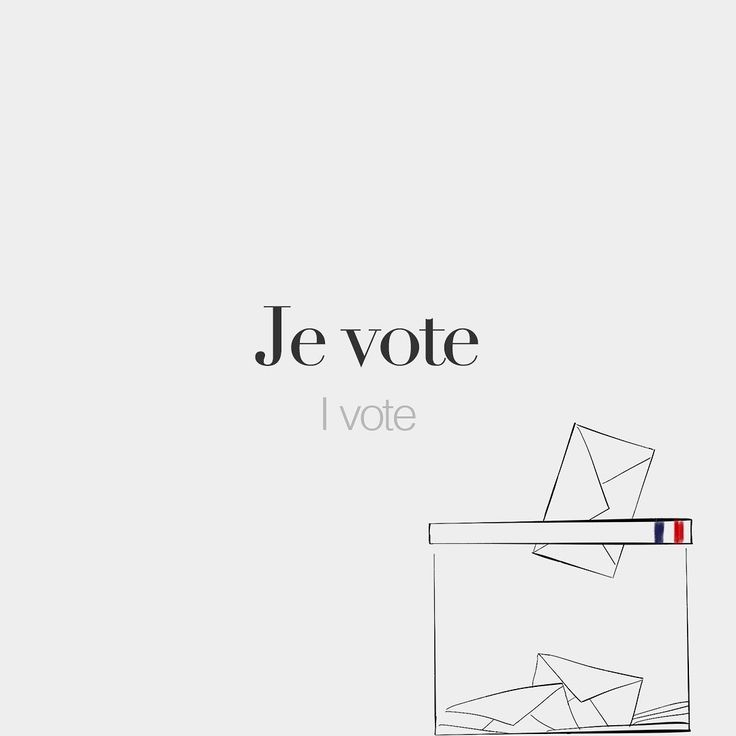 Je vote  I vote  /ʒə vɔt/  Today we shape the future of France and the future of Europe. Vote people!