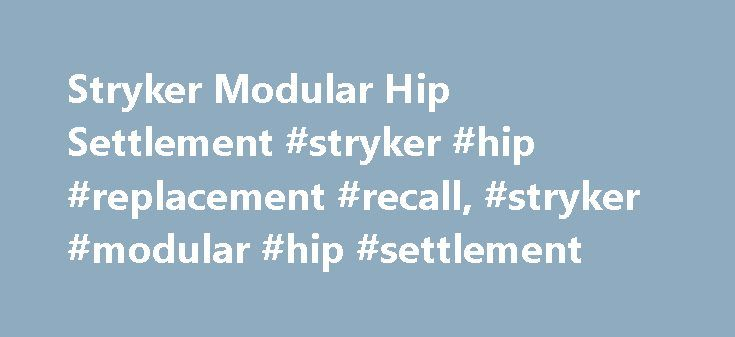 Stryker Modular Hip Settlement #stryker #hip #replacement #recall, #stryker #modular #hip #settlement http://canada.nef2.com/stryker-modular-hip-settlement-stryker-hip-replacement-recall-stryker-modular-hip-settlement/  # Stryker Modular Hip Settlement www.StrykerModularHipSettlement.com About the Settlement Program Stryker Orthopaedics 2016 Settlement Program Reaches Milestone95% of Registered Eligible U.S. Patients Enrolled in the Program Please Click Here for Press Release Stryker…