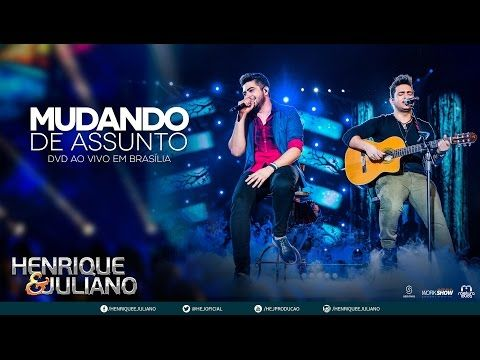 Henrique e Juliano - Mudando de Assunto (DVD Ao vivo em Brasília) [Vídeo Oficial] - YouTube