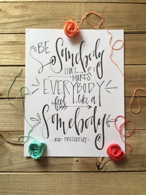 Kid President Quote - Be Somebody - Handwritten on Paper