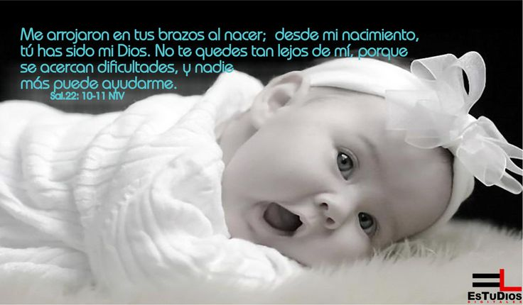 Me arrojaron en tus brazos al nacer;     desde mi nacimiento, tú has sido mi Dios.  No te quedes tan lejos de mí,     porque se acercan dificultades,     y nadie más puede ayudarme              . Sal 22:10-11