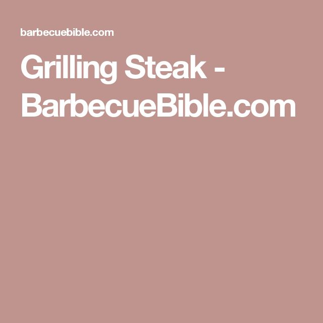 Grilling Steak - BarbecueBible.com