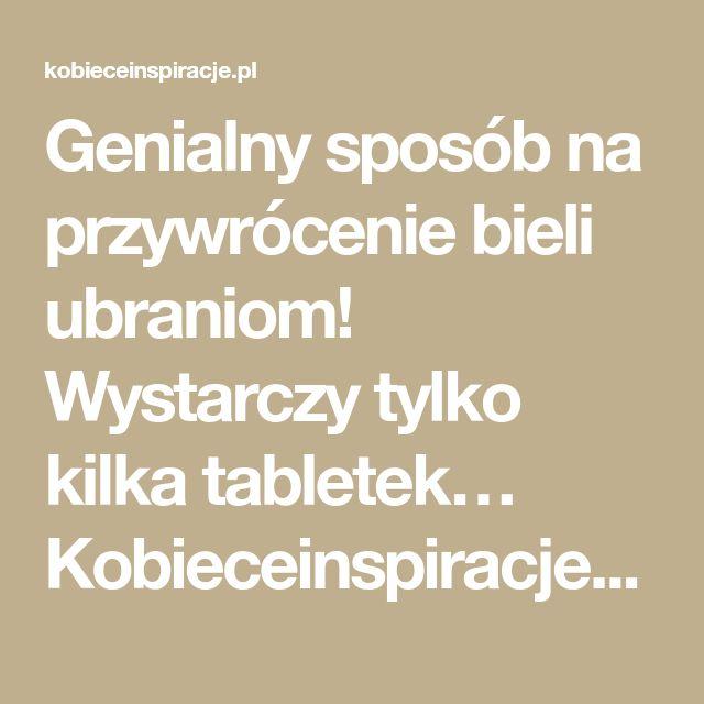 Genialny sposób na przywrócenie bieli ubraniom! Wystarczy tylko kilka tabletek… Kobieceinspiracje.pl
