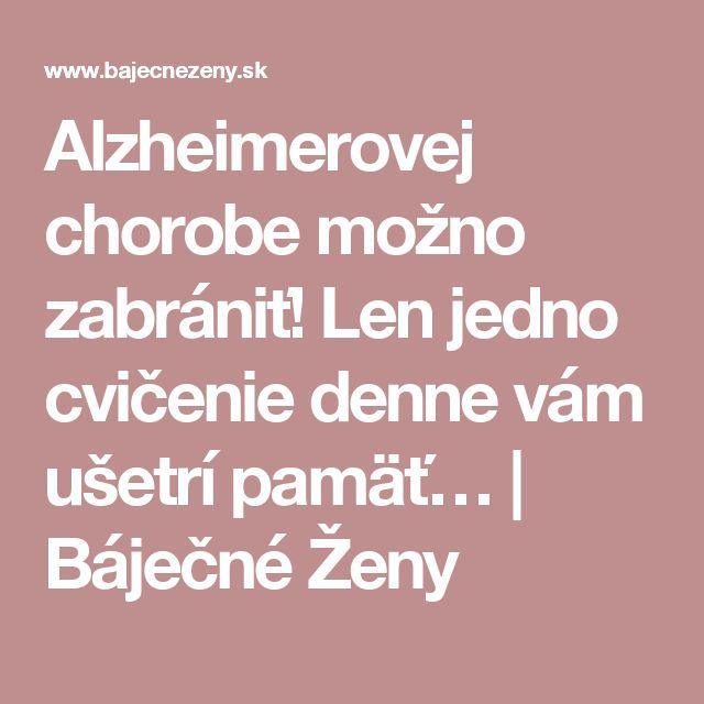 Alzheimerovej chorobe možno zabrániť! Len jedno cvičenie denne vám ušetrí pamäť… | Báječné Ženy