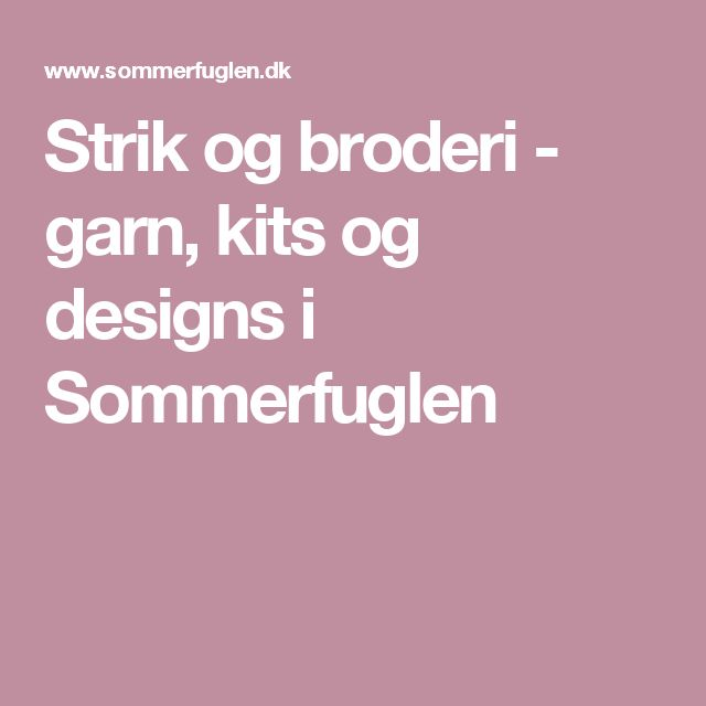 Strik og broderi - garn, kits og designs i Sommerfuglen