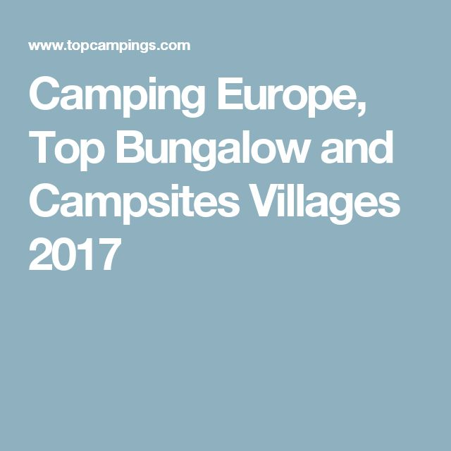 Camping Europe, TopBungalow and Campsites Villages 2017