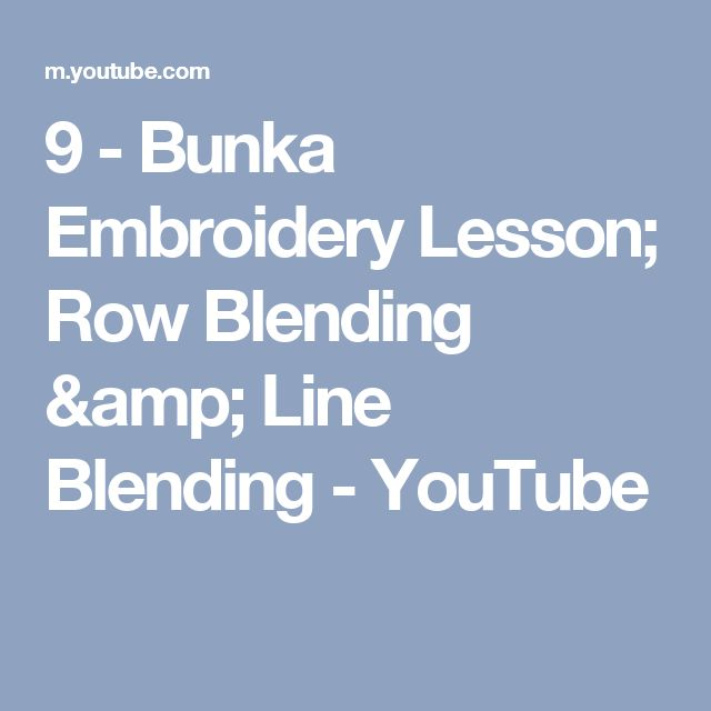 9 - Bunka Embroidery Lesson;  Row Blending & Line Blending - YouTube