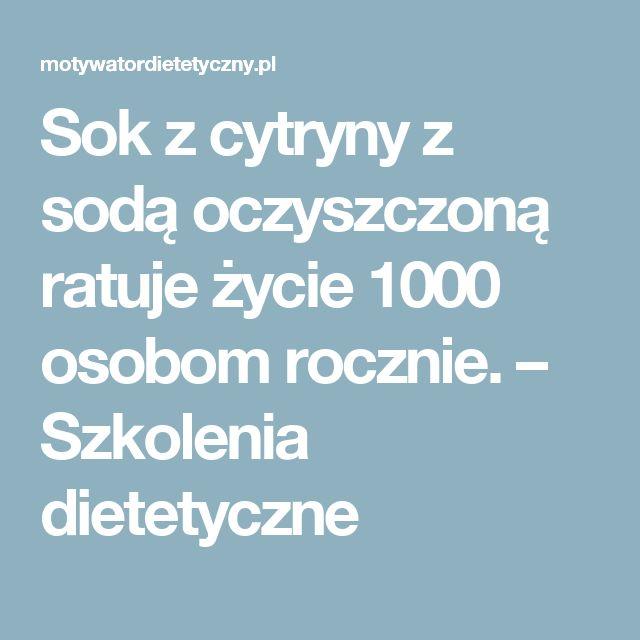 Sok z cytryny z sodą oczyszczoną ratuje życie 1000 osobom rocznie. – Szkolenia dietetyczne