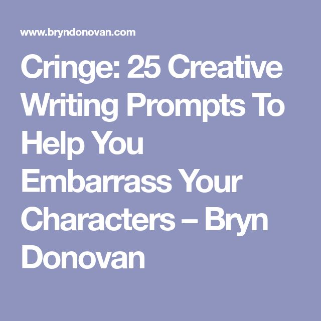 Cringe: 25 Creative Writing Prompts To Help You Embarrass Your Characters – Bryn Donovan