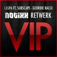 Caspa ft. Subscape - Geordie Racer (Notixx Retwerk VIP) by notixx on SoundCloud