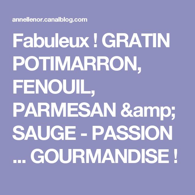 Fabuleux ! GRATIN POTIMARRON, FENOUIL, PARMESAN & SAUGE - PASSION ... GOURMANDISE !