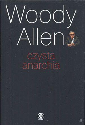 Czysta anarchia, Woody Allen, Rebis, 2008, http://www.antykwariat.nepo.pl/czysta-anarchia-woody-allen-p-14000.html