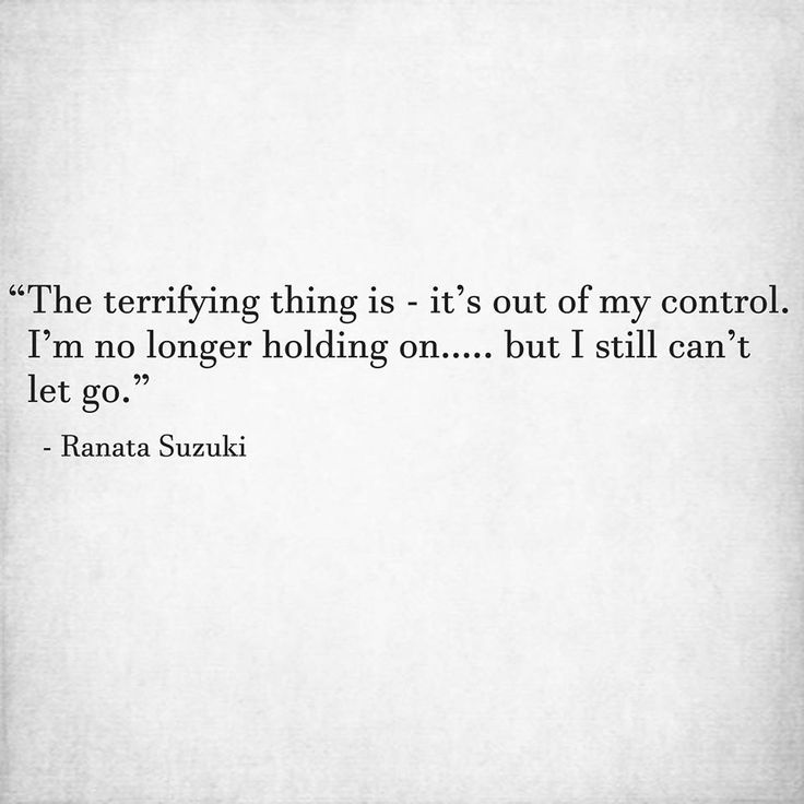 """""""The terrifying thing is - it's out of my control. I'm no longer holding on….. but I still can't let go."""" - Ranata Suzuki * word porn, emotions, feelings, relatable, missing you, I miss him, lost, tumblr, love, relationship, beautiful, words, quotes, story, quote, sad, breakup, broken heart, heartbroken, loss, loneliness, depression, depressed, unrequited, typography, written, writing, writer, poet, poetry, prose, poem * pinterest.com/ranatasuzuki"""