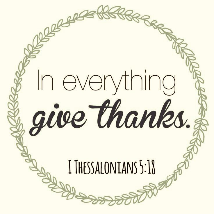 """In everything give thanks."" 1 Thessalonians 5:11"