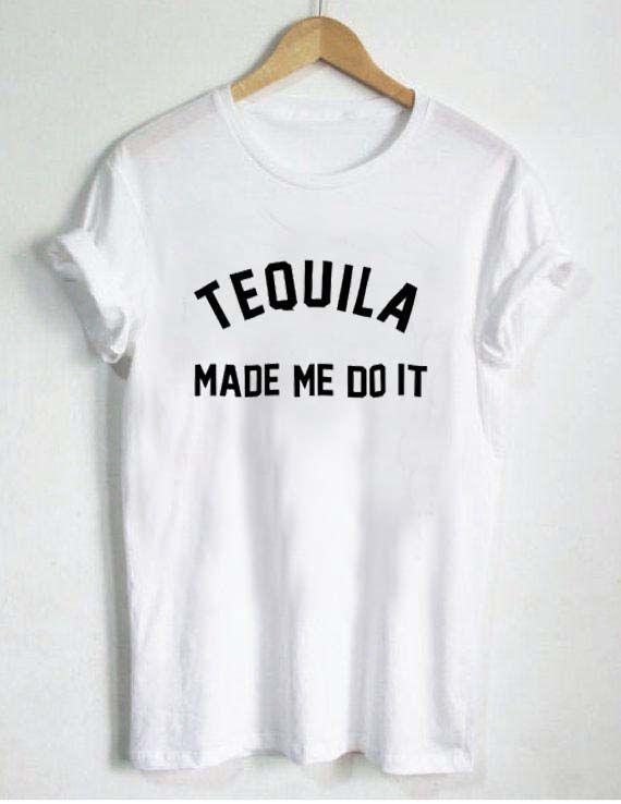 tequila made me do it T Shirt Size S,M,L,XL,2XL,3XL
