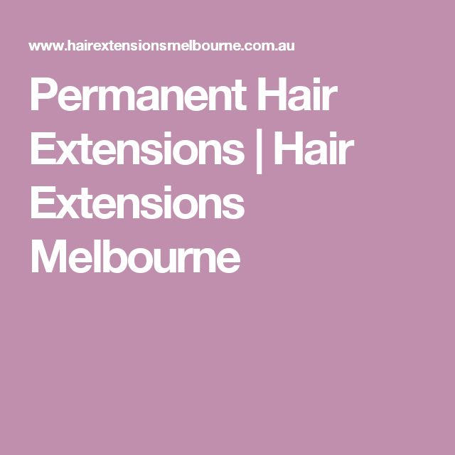 Permanent Hair Extensions | Hair Extensions Melbourne