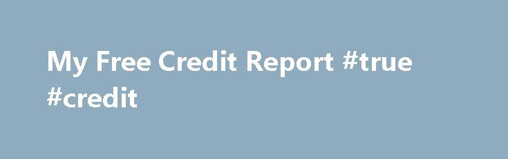 My Free Credit Report #true #credit http://credit-loan.remmont.com/my-free-credit-report-true-credit/  #check my credit score free # My free credit report Why does everybody need a copy of My Free Credit Report? Did you know that mistakes on your report can cost you thousands! Lenders use your score to help them determine how eligible you are when applying for credit cards. house loans. car loans and […]