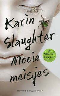 *Sprakeloos ...: Karin Slaughter - Mooie meisjes #WAANZINNIG goed boek, een standalone van wereldformaat!